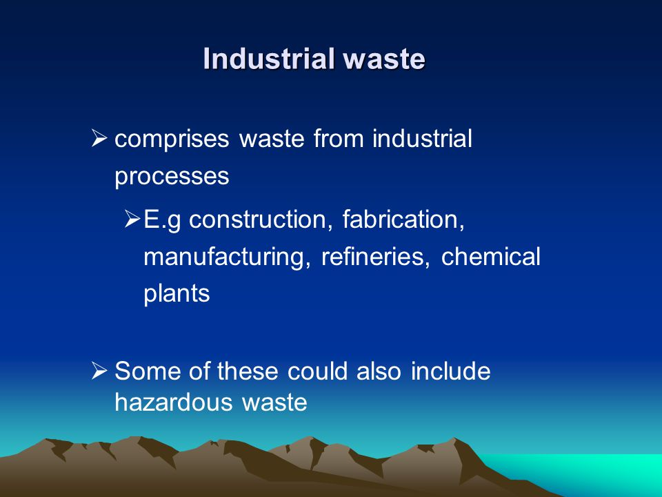 Industrial waste comprises waste from industrial processes