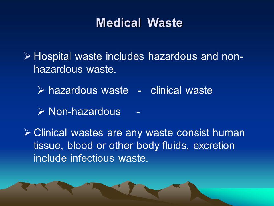 Medical Waste Hospital waste includes hazardous and non- hazardous waste. hazardous waste - clinical waste.