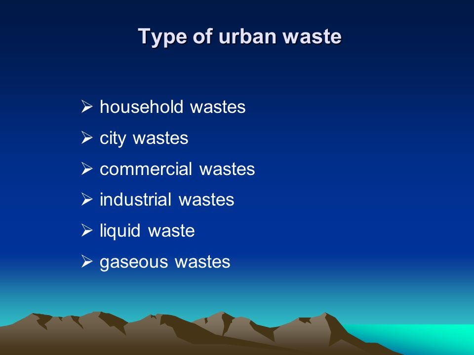 Type of urban waste household wastes city wastes commercial wastes