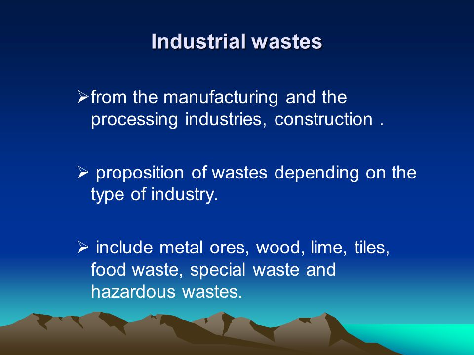 Industrial wastes from the manufacturing and the processing industries, construction . proposition of wastes depending on the type of industry.