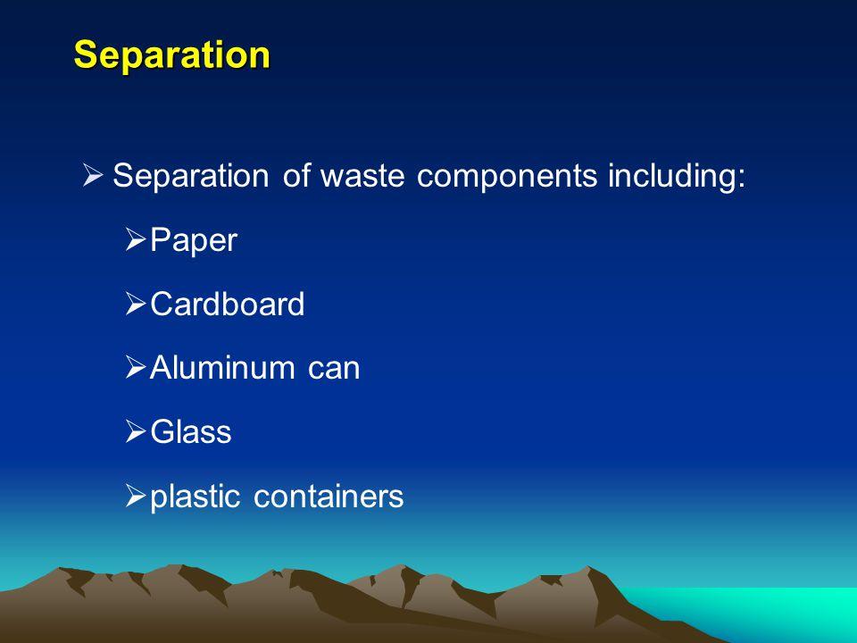 Separation Separation of waste components including: Paper Cardboard
