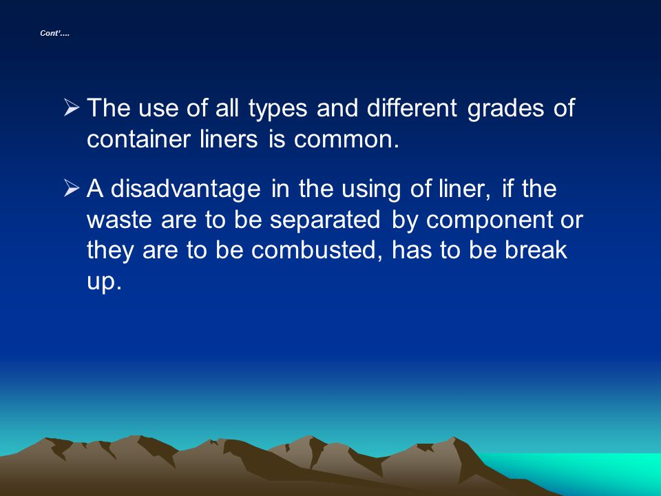 Cont'…. The use of all types and different grades of container liners is common.