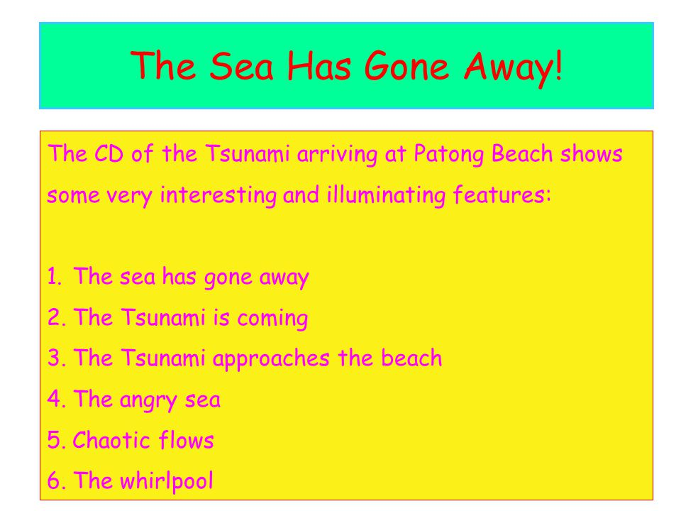 The Sea Has Gone Away! The CD of the Tsunami arriving at Patong Beach shows. some very interesting and illuminating features: