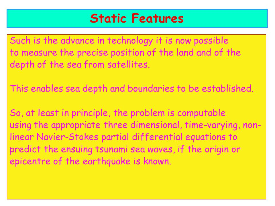 Static Features Such is the advance in technology it is now possible