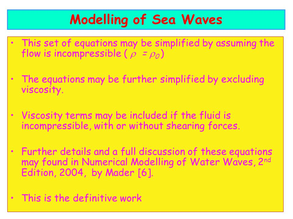 Modelling of Sea Waves This set of equations may be simplified by assuming the flow is incompressible (  = 0 )