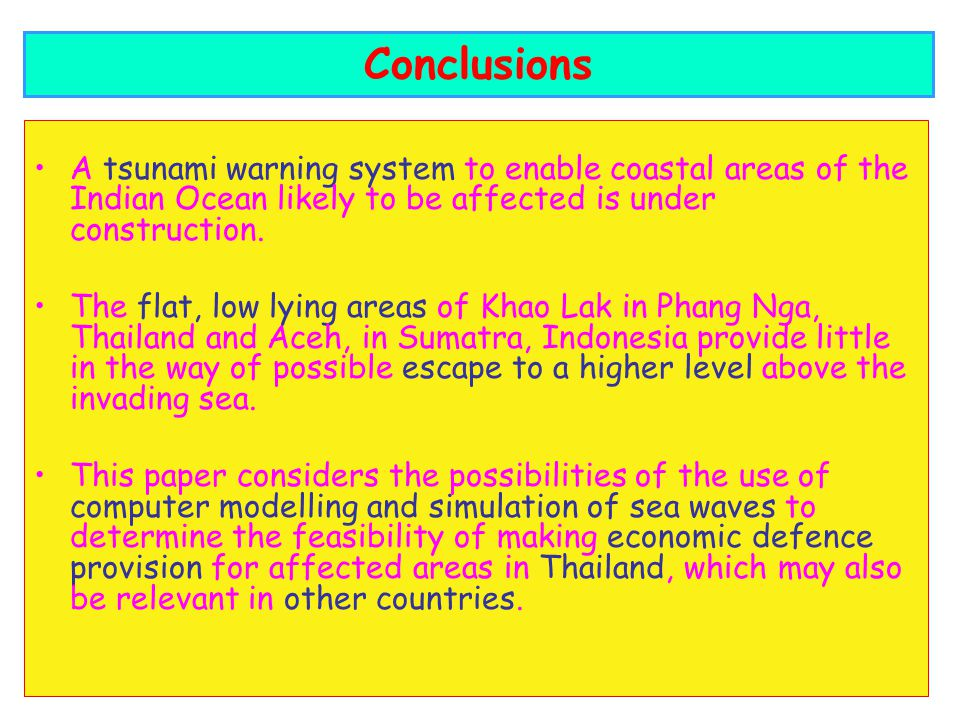 Conclusions A tsunami warning system to enable coastal areas of the Indian Ocean likely to be affected is under construction.