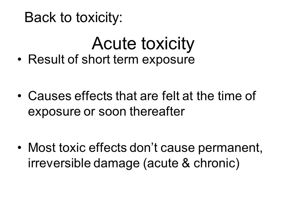 Acute toxicity Back to toxicity: Result of short term exposure
