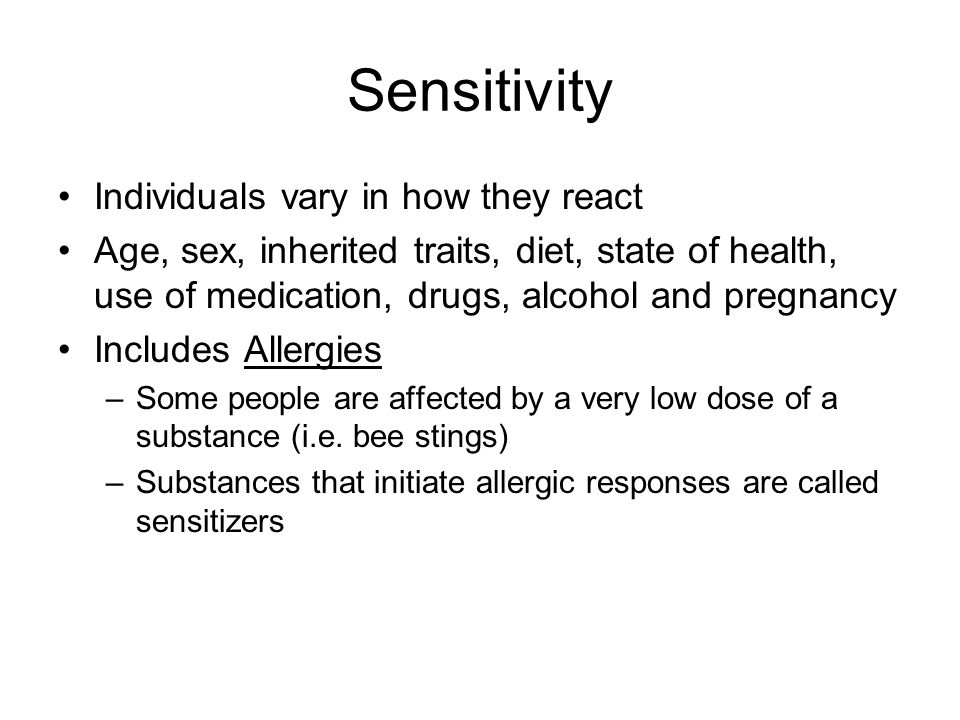 Sensitivity Individuals vary in how they react