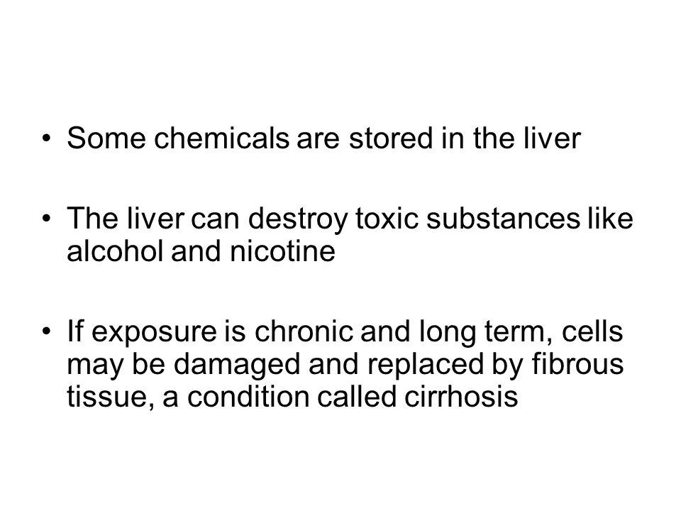 Some chemicals are stored in the liver