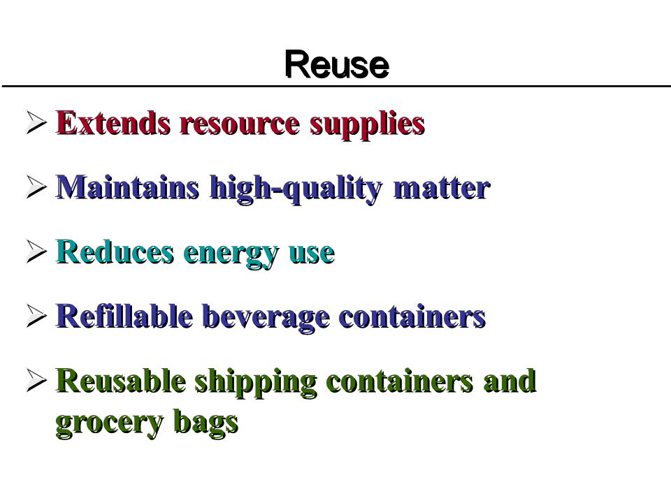 Reuse Extends resource supplies Maintains high-quality matter
