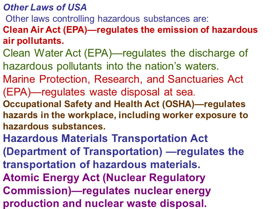Other Laws of USA Other laws controlling hazardous substances are: Clean Air Act (EPA)—regulates the emission of hazardous air pollutants.