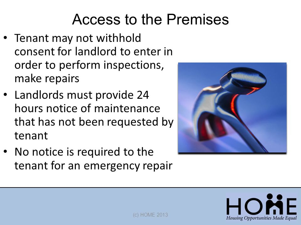 Access to the Premises Tenant may not withhold consent for landlord to enter in order to perform inspections, make repairs.