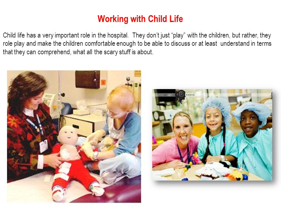 Working with Child Life because you are speaking a kids language.