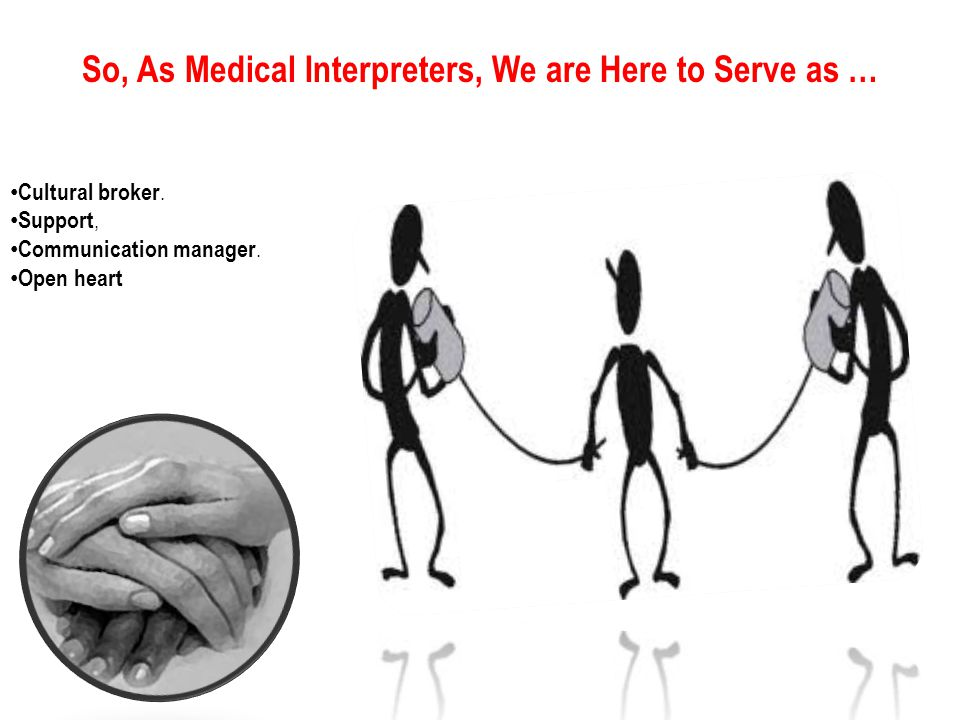 So, As Medical Interpreters, We are Here to Serve as …