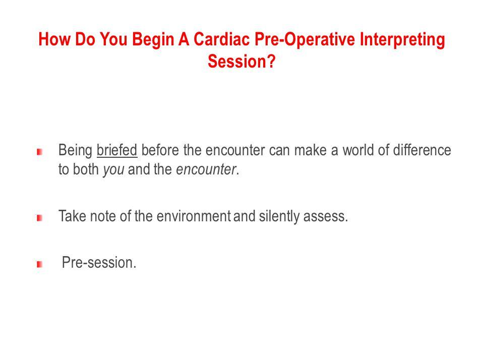 How Do You Begin A Cardiac Pre-Operative Interpreting Session