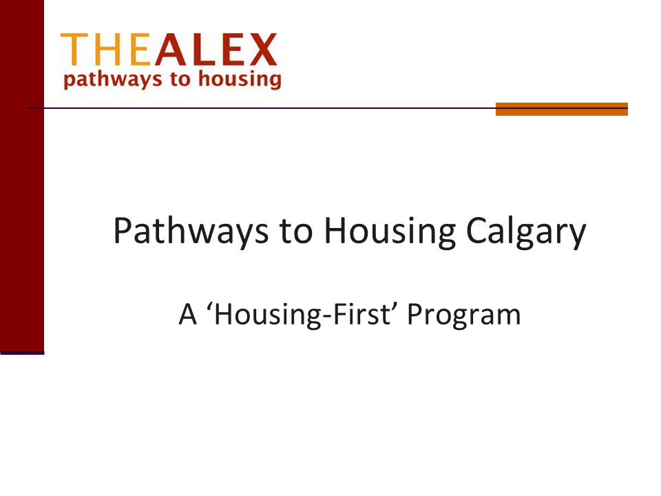 Pathways to Housing Calgary A 'Housing-First' Program