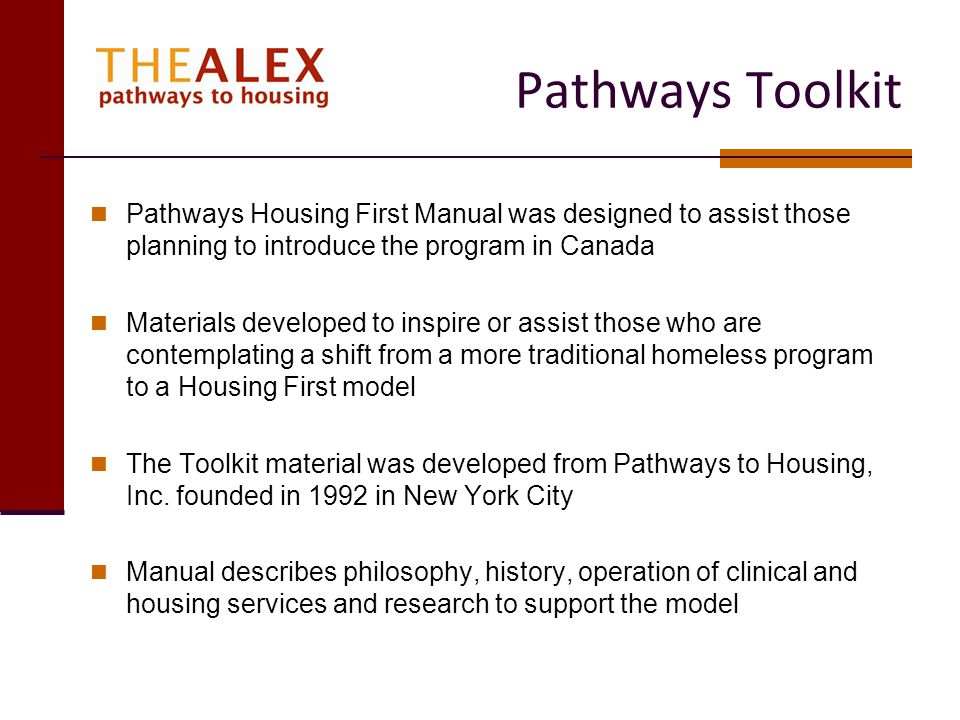 Pathways Toolkit Pathways Housing First Manual was designed to assist those planning to introduce the program in Canada.