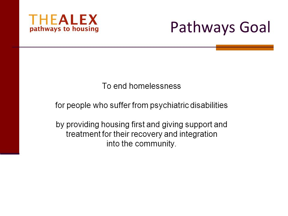 Pathways Goal To end homelessness