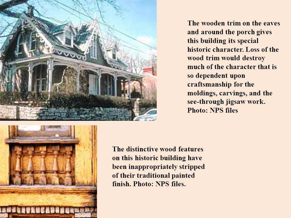 The wooden trim on the eaves and around the porch gives this building its special historic character. Loss of the wood trim would destroy much of the character that is so dependent upon craftsmanship for the moldings, carvings, and the see-through jigsaw work. Photo: NPS files