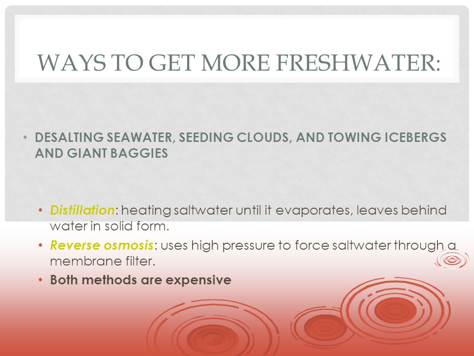 Ways to get more freshwater: