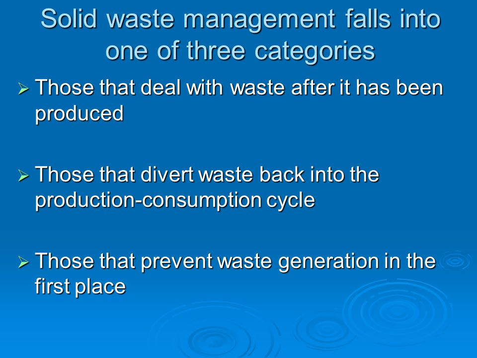 Solid waste management falls into one of three categories