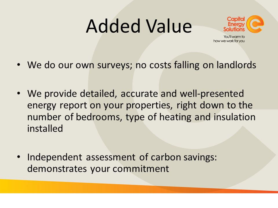 Added Value We do our own surveys; no costs falling on landlords