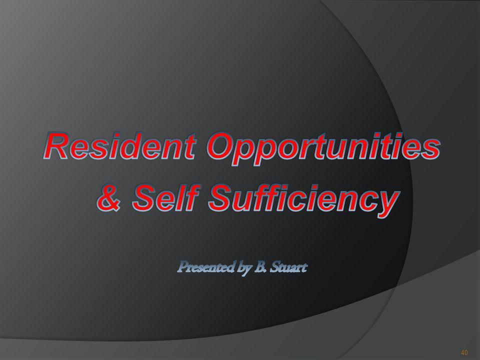 Resident Opportunities & Self Sufficiency Presented by B. Stuart