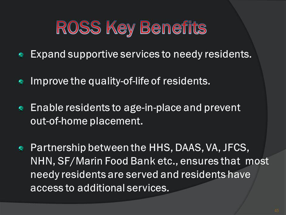 ROSS Key Benefits Expand supportive services to needy residents.