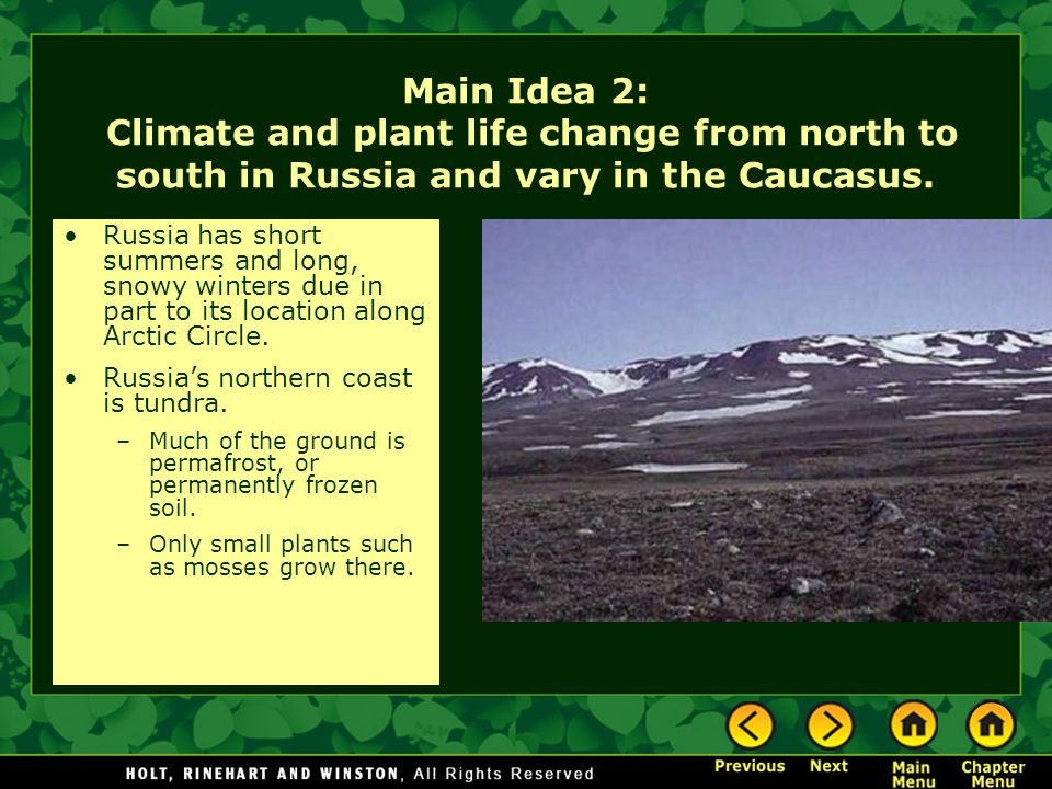 Main Idea 2: Climate and plant life change from north to south in Russia and vary in the Caucasus.