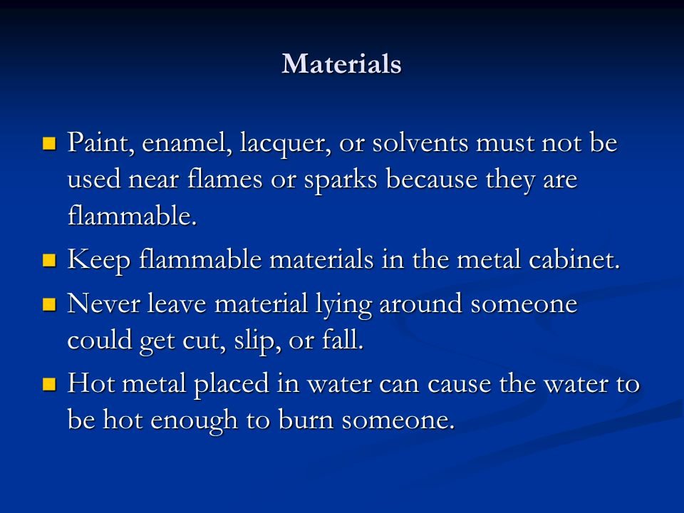 Materials Paint, enamel, lacquer, or solvents must not be used near flames or sparks because they are flammable.