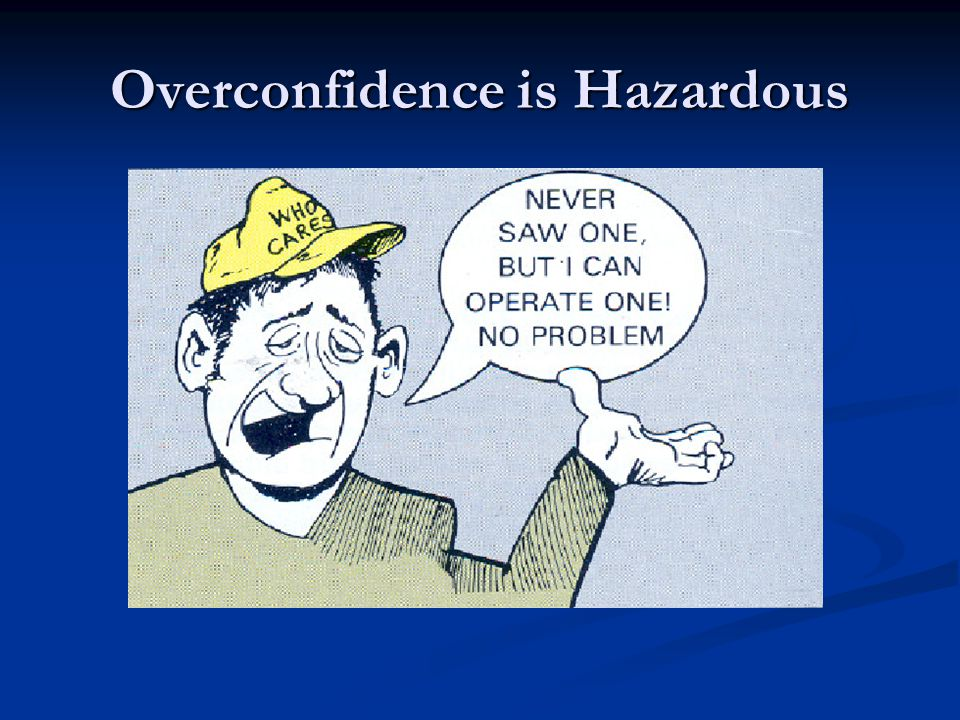 Overconfidence is Hazardous