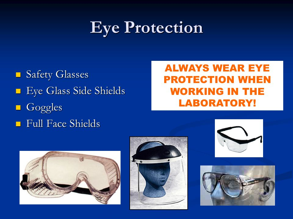 ALWAYS WEAR EYE PROTECTION WHEN WORKING IN THE LABORATORY!