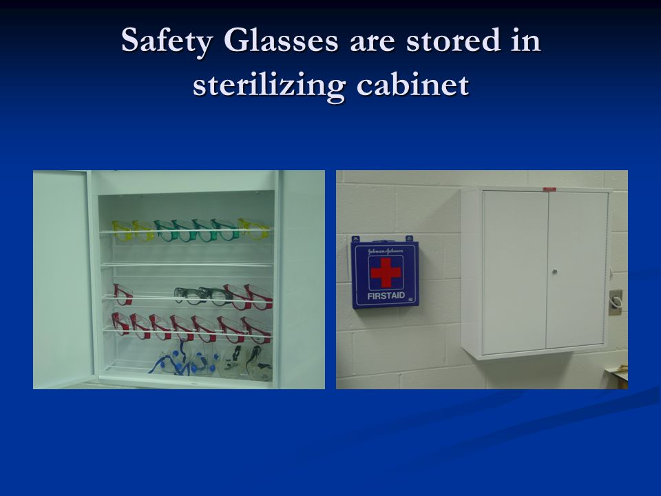 Safety Glasses are stored in sterilizing cabinet