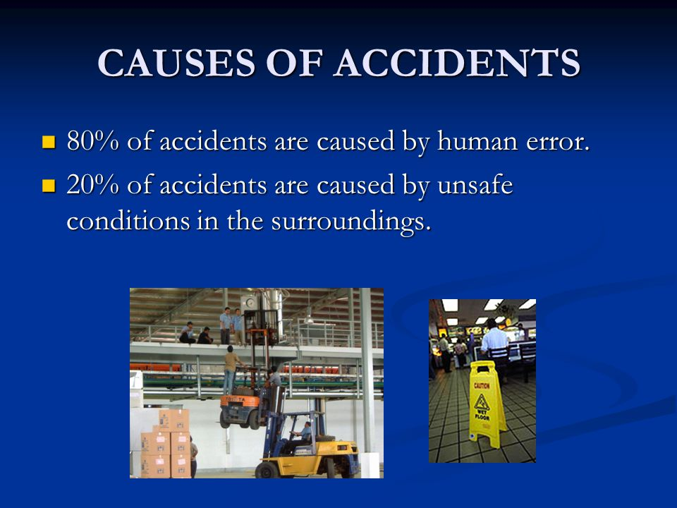 CAUSES OF ACCIDENTS 80% of accidents are caused by human error.