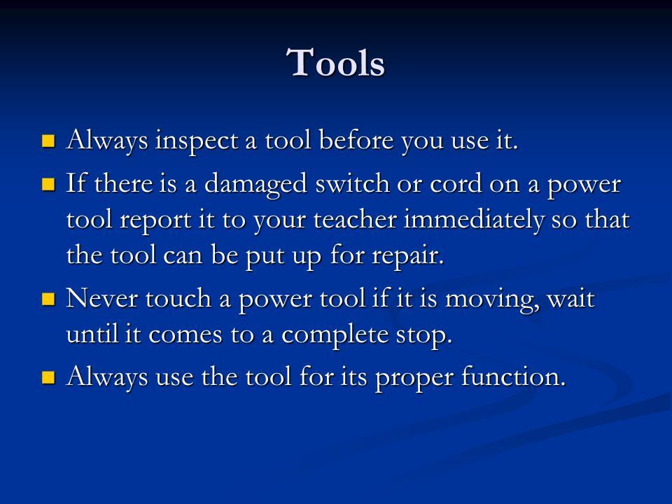 Tools Always inspect a tool before you use it.