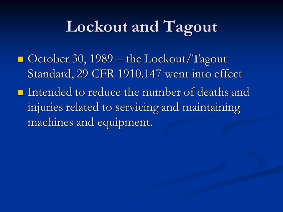 Lockout and Tagout October 30, 1989 – the Lockout/Tagout Standard, 29 CFR 1910.147 went into effect.