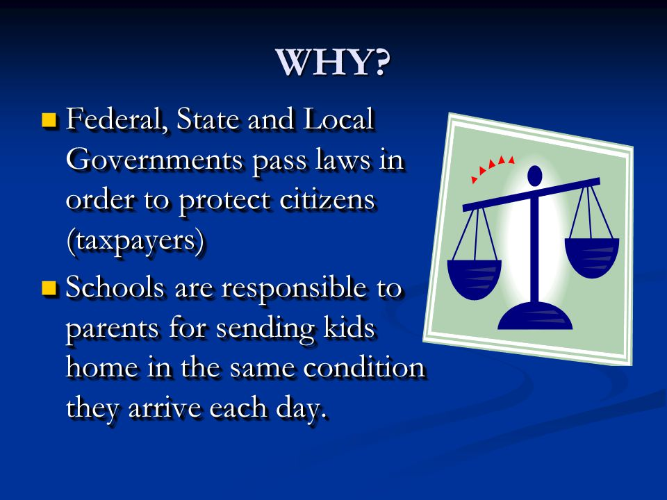WHY Federal, State and Local Governments pass laws in order to protect citizens (taxpayers)