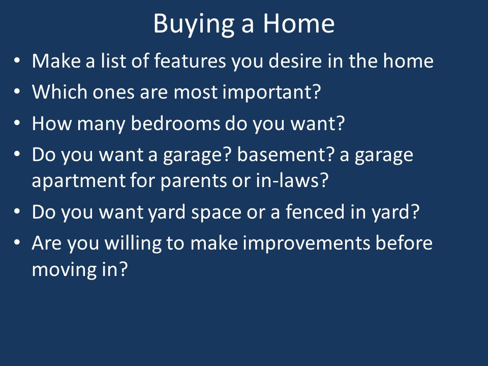 Buying a Home Make a list of features you desire in the home