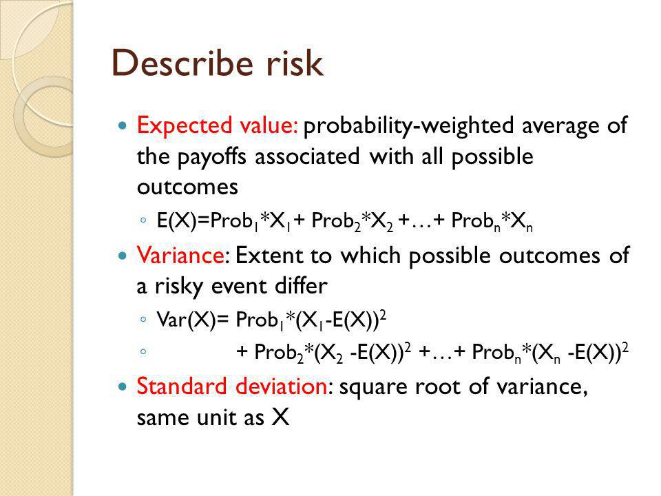 Describe risk Expected value: probability-weighted average of the payoffs associated with all possible outcomes.