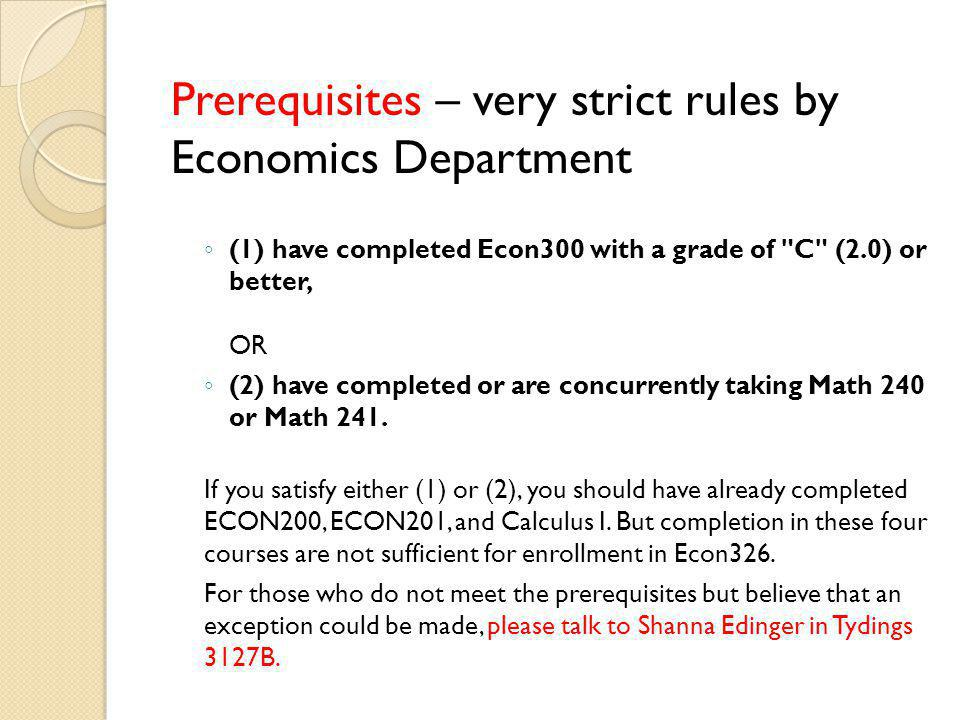Prerequisites – very strict rules by Economics Department