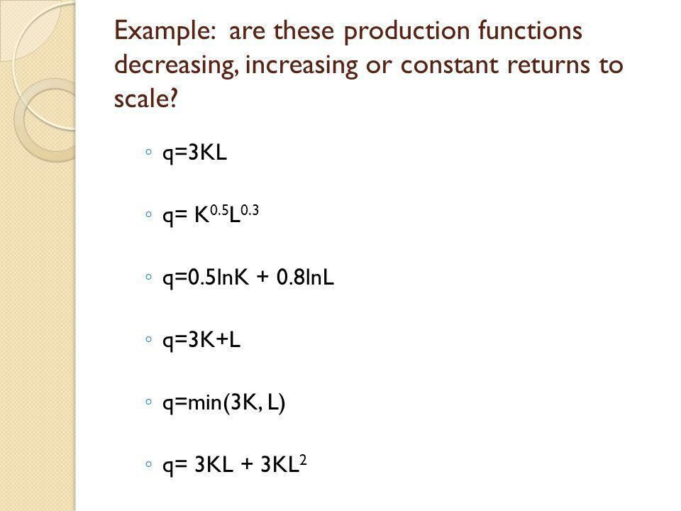 Example: are these production functions decreasing, increasing or constant returns to scale