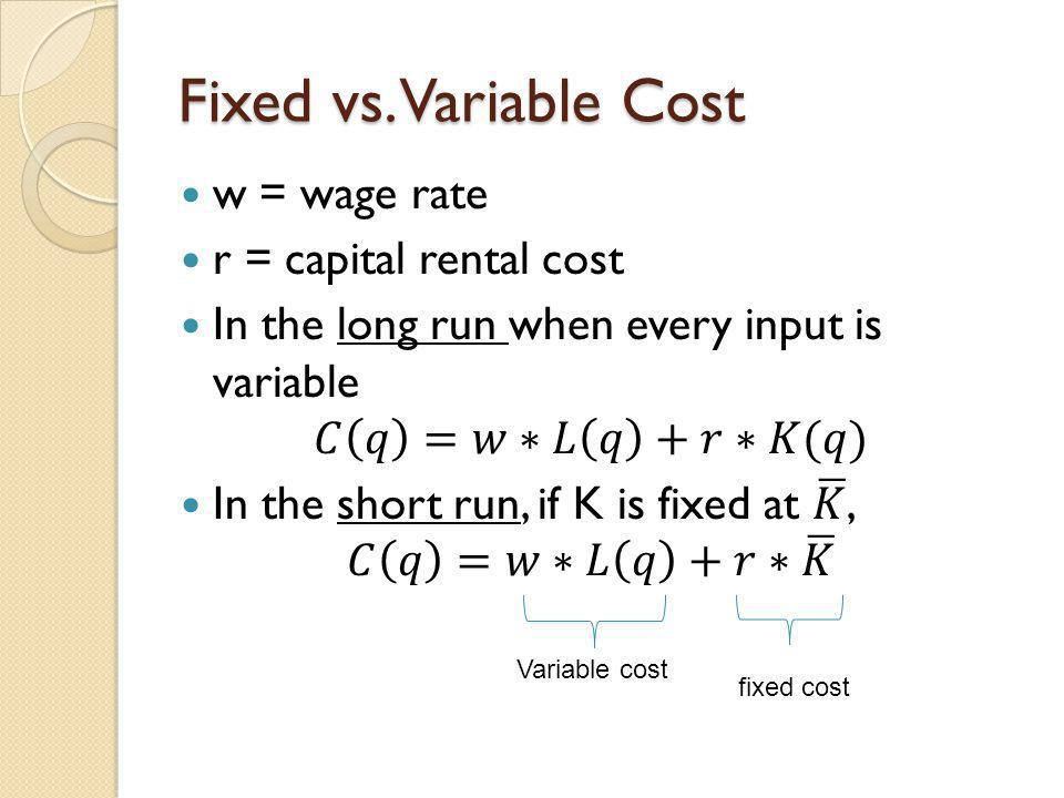 Fixed vs. Variable Cost w = wage rate r = capital rental cost