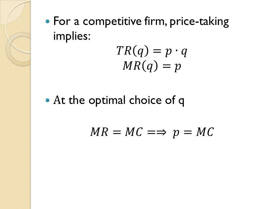 For a competitive firm, price-taking implies: