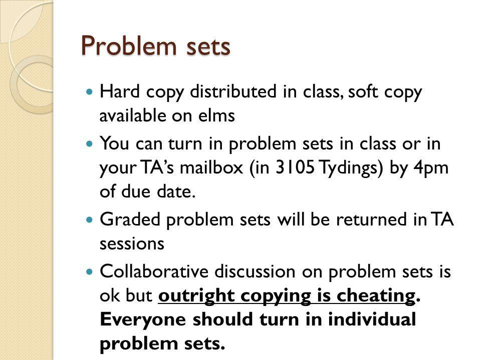 Problem sets Hard copy distributed in class, soft copy available on elms.
