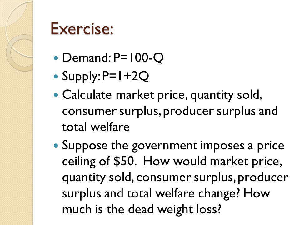 Exercise: Demand: P=100-Q Supply: P=1+2Q