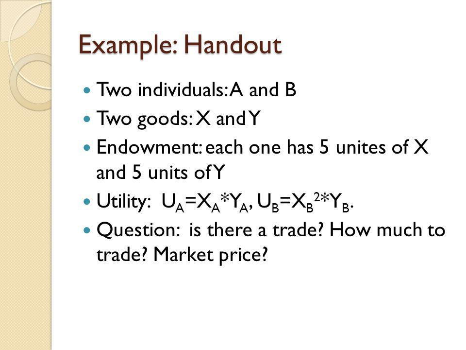 Example: Handout Two individuals: A and B Two goods: X and Y