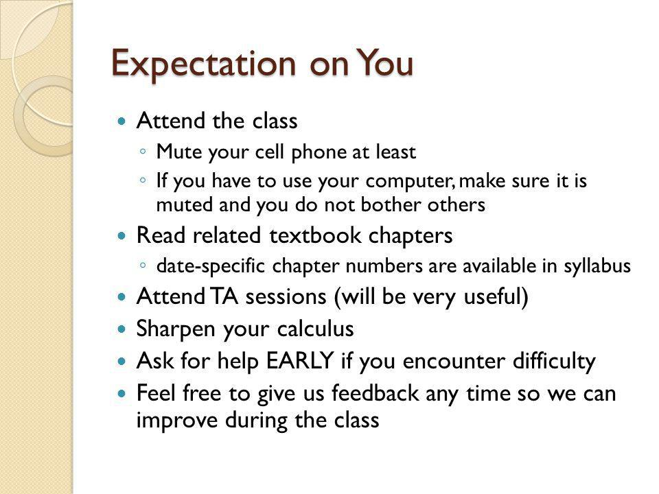 Expectation on You Attend the class Read related textbook chapters