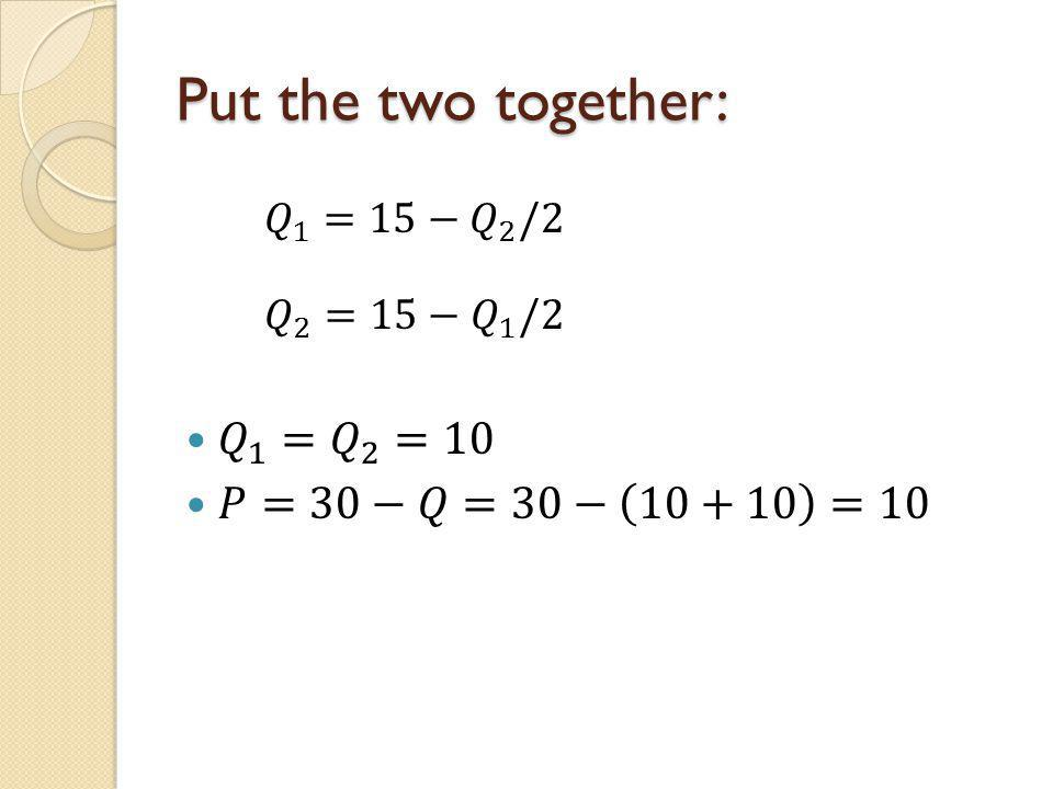 Put the two together: 𝑄 1 = 𝑄 2 =10 𝑃=30−𝑄=30− 10+10 =10