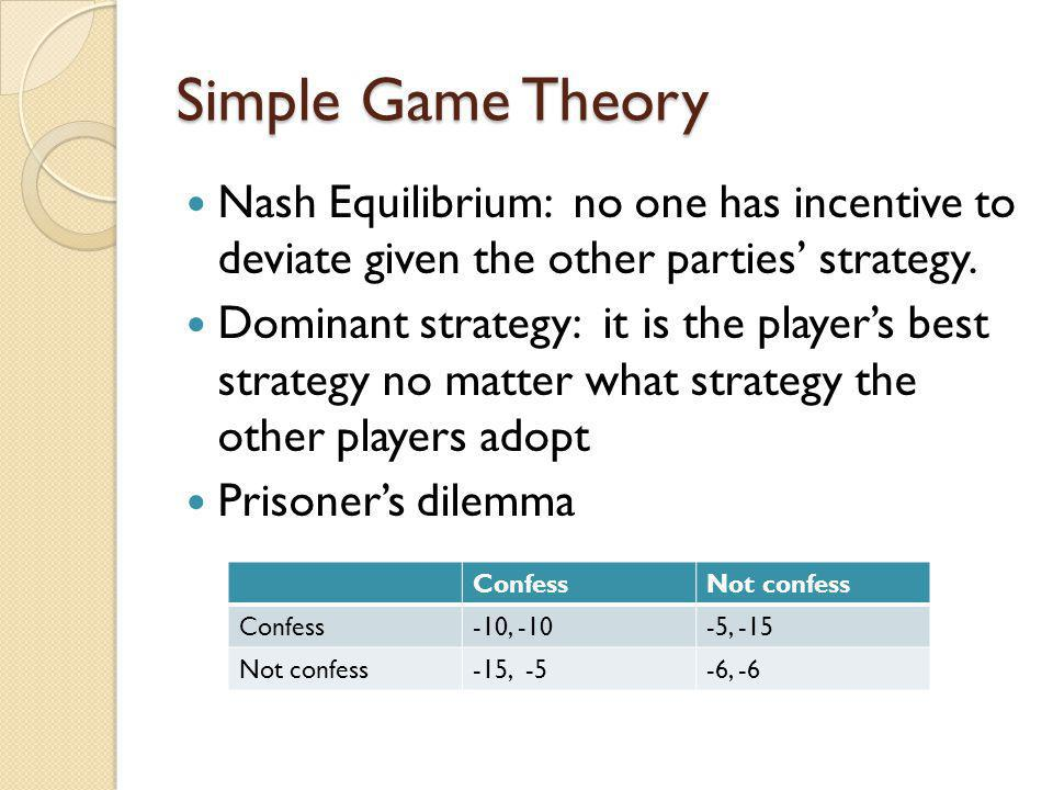 Simple Game Theory Nash Equilibrium: no one has incentive to deviate given the other parties' strategy.