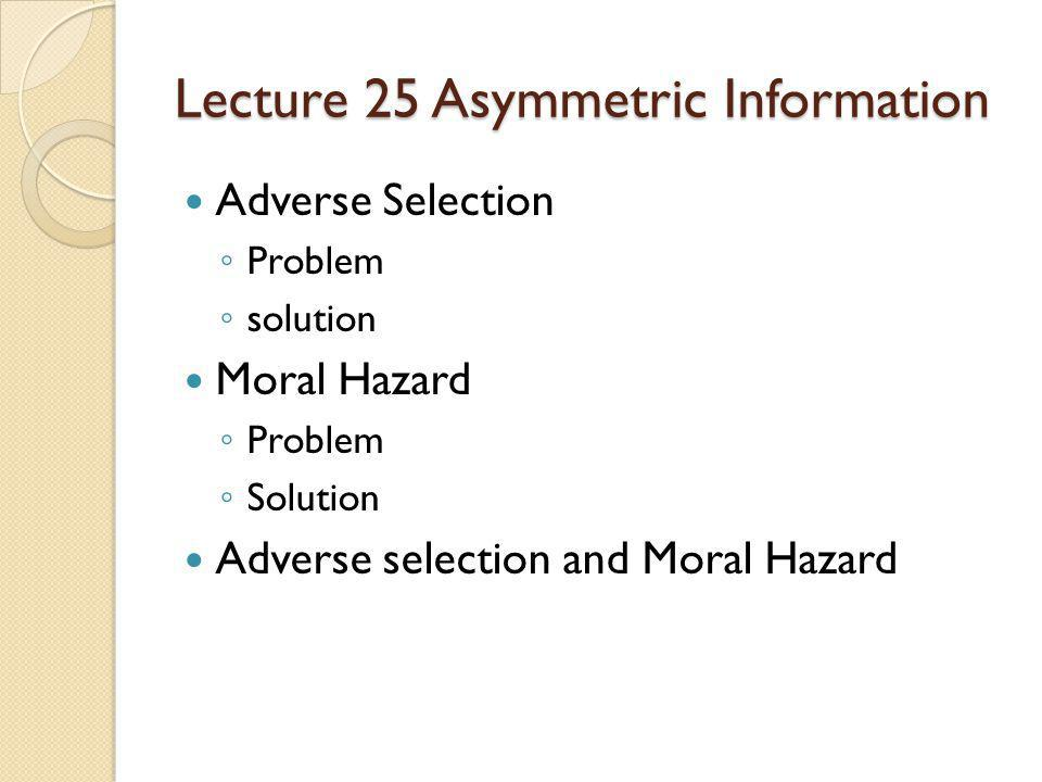 Lecture 25 Asymmetric Information